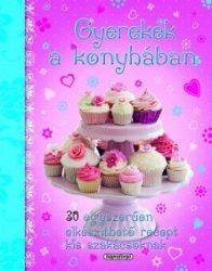 Gyerekek a konyhában - gyerek szakácskönyv